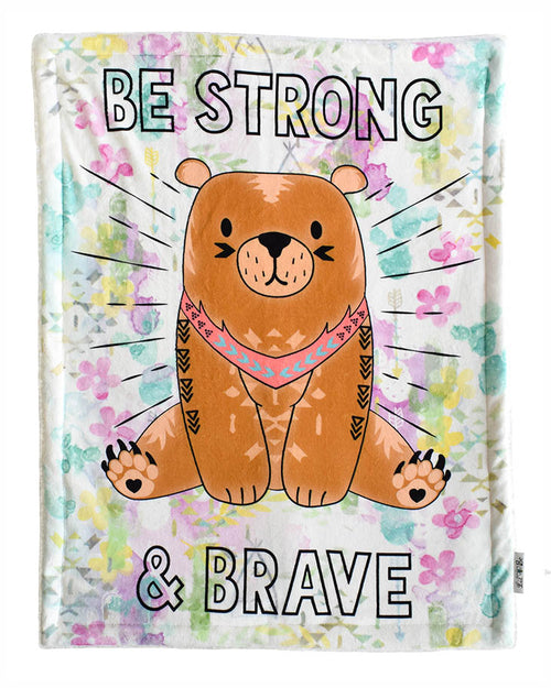 Baby Plush Blanket With Bear Saying Be Strong & Brave Graphic