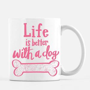 """Life is Better With a Dog"" Mug"