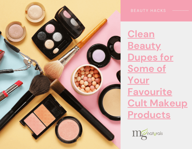 Clean Beauty Dupes for Some of Your Favourite Cult Makeup Products