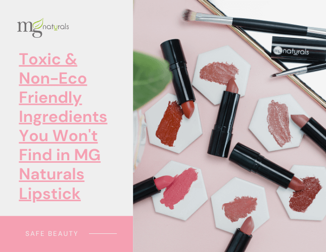 Toxic & Non-Eco Friendly Ingredients You Won't Find in MG Naturals Lipstick
