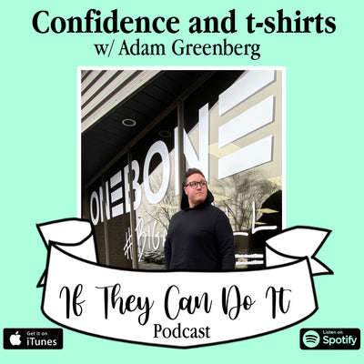 Confidence from Your T-Shirt? // If They Can Do It Podcast