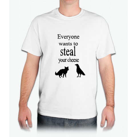 EVERYONE WANTS TO STEAL YOUR CHEESE- THE FOX AND THE CROW - Mens T-Shirt