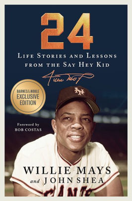 24: Life Stories and Lessons from the Say Hey Kid, Willie Mays & John Shea