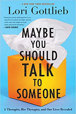 Maybe You Should Talk to Someone: life from both sides of the couch, by Lori Gottlieb