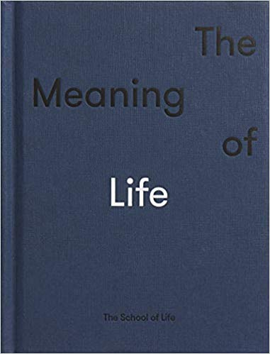 The Meaning of Life, by The School of Life