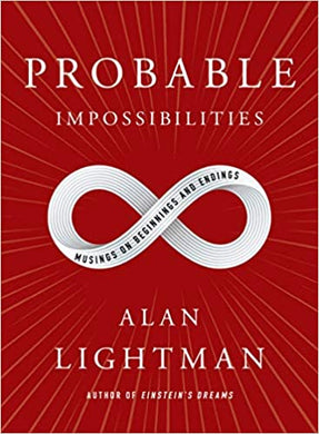 Probable Impossibilities: Musings on Beginnings and Endings