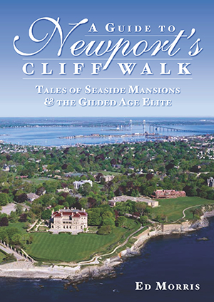 A Guide to Newport's Cliff Walk: Tales of Seaside Mansions & the Gilded Age Elite, by Ed Morris