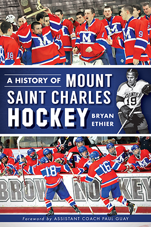 A History of Mount Saint Charles Hockey, by Brian Ethier