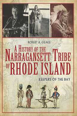 A History of the Narragansett Tribe of Rhode Island: Keepers of the Bay, by Robert A. Geake