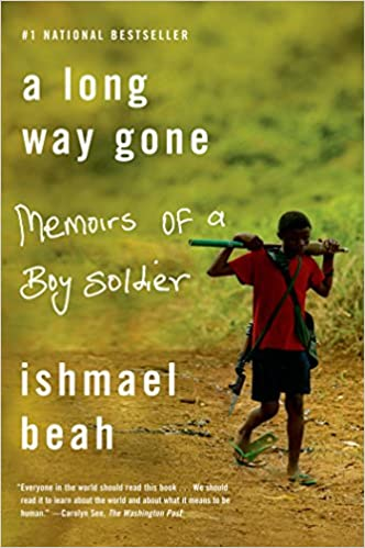 A Long Way Gone: Memoirs of a Boy Soldier, by Ishmael Beah