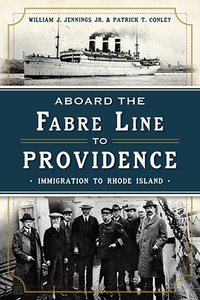 board the Fabre Line to Providence: Immigration to Rhode Island, by William J. Jennings