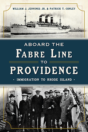 Aboard the Fabre Line to Providence: Immigration to Rhode Island, by William J. Jennings