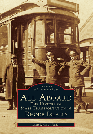 All Aboard: The History of Mass Transportation In Rhode Island, by Scott Molloy Ph.D.