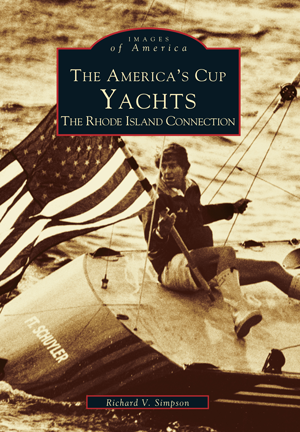 The America's Cup Yachts: The Rhode Island Connection, by Richard V. Simpson