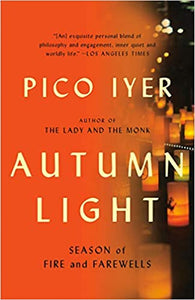 Autumn Light: Season of Fire and Farewells, Pico Iyer