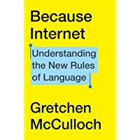 Because Internet: Understanding the New Rules of Language, by Gretchen McCulloch