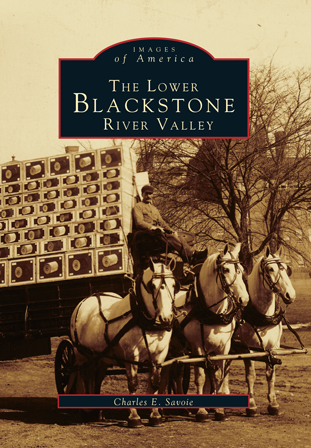 The Lower Blackstone River Valley, by Charles E. Savoie