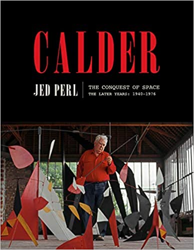 Calder: The Conquest of Space: The Later Years: 1940-1976 (A Life of Calder), by Jed Perl