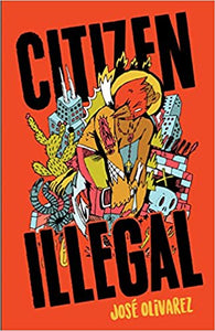 Citizen Illegal by, Jose Olivarez