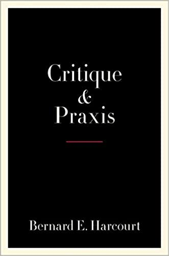PREORDER Critique and Praxis, by Bernard E. Harcourt (8/11/2020)