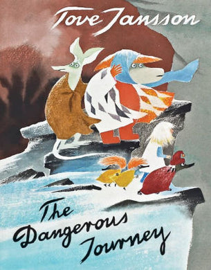 The Dangerous Journey: A Tale of Moomin Valley-Tove Jansson
