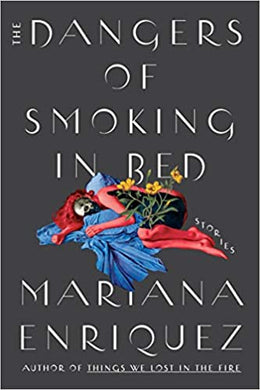 Dangers of Smoking in Bed, The: Stories