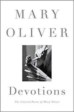 Devotions: The Selected Poems of Mary Oliver, by Mary Oliver