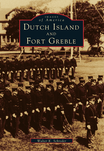 Dutch Island and Fort Greble, by Walter K. Schroder