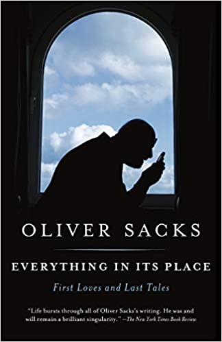 Everything in Its Place: First Loves and Last Tales by, Oliver Sacks
