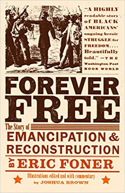 Forever Free: The Story of Emancipation and Reconstruction, by Eric Foner