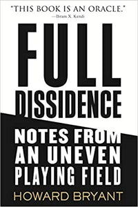 Full Dissidence: Notes from an Uneven Playing Field, by Howard Bryant