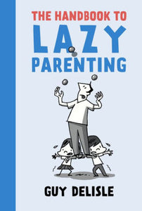 The Handbook to Lazy Parenting-Guy Delisle