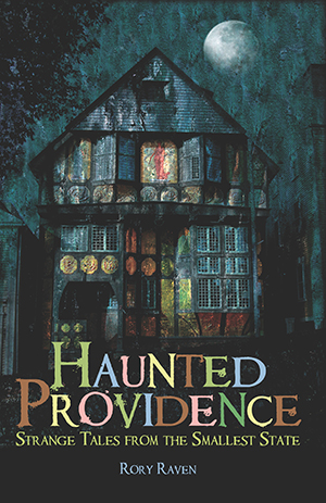 Haunted Providence: Strange Tales from the Smallest State, by Rory Raven