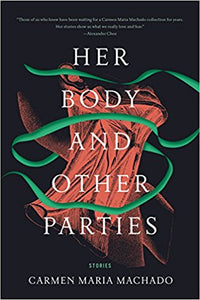 Her Body and Other Parties, by Carmen Maria Machado (SCI-FI, FANTASY, SHORT STORIES)