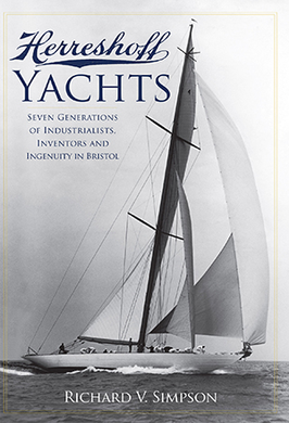 Herreshoff Yachts: Seven Generations of Industrialists, Inventors and Ingenuity in Bristol by Richard V. Simpson
