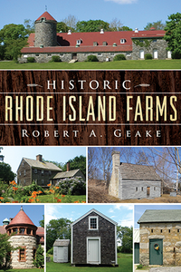 Historic Rhode Island Farms, by Robert A. Geake