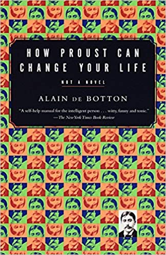 How Proust Can Change Your Life by De Botton, Alain