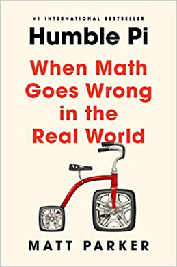 Humble Pi: When Math Goes Wrong in the Real World, by Matt Parker