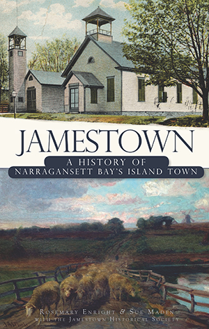 Jamestown: A History of Narragansett Bay's Island Town, by Rosemary Enright & Sue Maden with the Jamestown Historical Society