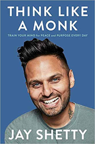 Think Like a Monk: Train Your Mind for Peace and Purpose Every Day, by Jay Shetty
