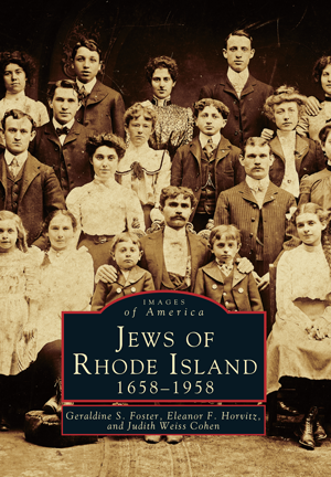 Jews of Rhode Island: 1658-1958, by Geraldine S. Foster, Eleanor F. Horvitz, and Jusith Weiss Cohen