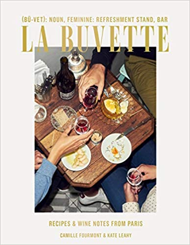La Buvette: Recipes and Wine Notes from Paris by, Camille Fourmont & Kate Leahy