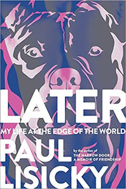 Later: My Life at the Edge of the World, by Paul Lisicky