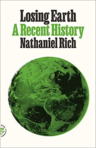 Losing Earth: A Recent History by, Nathaniel Rich