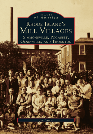 Rhode Island's Mill Villages: Simmonsville, Pocasset, Olneyville, and Thornton, by Joe Fuoco