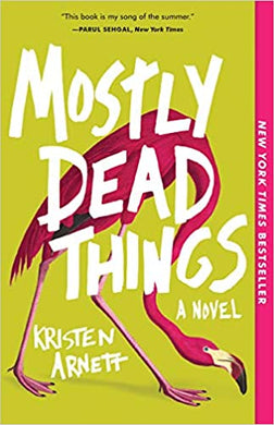 Mostly Dead Things, by Kristen Arnett