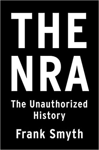 NRA: The Unauthorized History by, Frank Smyth