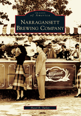 Narragansett Brewing Company, by Hazel B. Turley