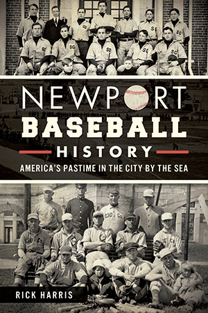 Newport Baseball History: America's Pastime in the City by the Sea, by Rick Harris