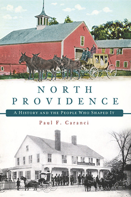 North Providence: A History and the People Who Shaped It, by Paul F. Caranci